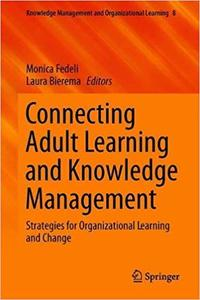 Connecting Adult Learning and Knowledge Management: Strategies for Learning and Change in Higher Education and Organizat