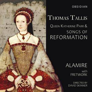 Alamire with Fretwork, David Skinner - Thomas Tallis: Queen Katherine Parr & Songs of Reformation (2017)