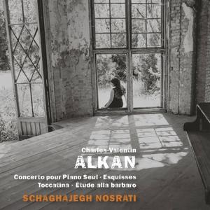 Schaghajegh Nosrati - Alkan: Concerto pour piano seul, Esquisses, Toccatino & Étude alla barbaro (2019)