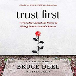 Trust First: A True Story About the Power of Giving People Second Chances [Audiobook]