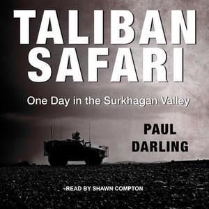 «Taliban Safari: One Day in the Surkhagan Valley» by Paul Darling