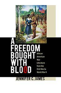 A Freedom Bought with Blood: African American War Literature from the Civil War to World War II