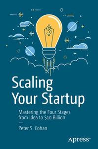 Scaling Your Startup: Mastering the Four Stages from Idea to $10 Billion (Repost)