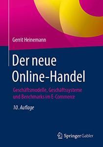 Der neue Online-Handel: Geschäftsmodelle, Geschäftssysteme und Benchmarks im E-Commerce, Auflage: 10