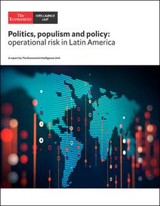 The Economist (Intelligence Unit) - Politics populism and policy: operational risk in Latin America (2021)