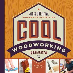 Cool Woodworking Projects: Fun & Creative Workshop Activities (Cool Industrial Arts)