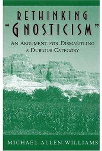 Rethinking 'Gnosticism': An Argument for Dismantling a Dubious Category [Repost]
