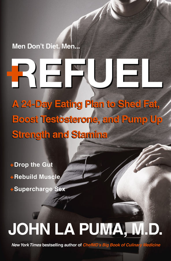 Refuel: A 24-Day Eating Plan to Shed Fat, Boost Testosterone, and Pump Up Strength and Stamina (repost)