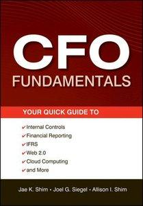 CFO Fundamentals: Your Quick Guide to Internal Controls, Financial Reporting, IFRS, Web 2.0, Cloud Computing, and More (repost)