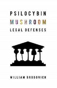 Psilocybin Mushroom Legal Defenses [Kindle Edition]