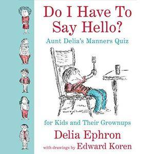 Do I Have to Say Hello? Aunt Delia's Manners Quiz for Kids and Their Grown-ups [Audiobook]