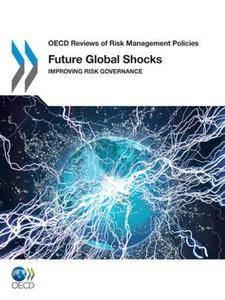 OECD Reviews Of Risk Management Policies: Future Global Shocks Improving Risk Governance(Repost)