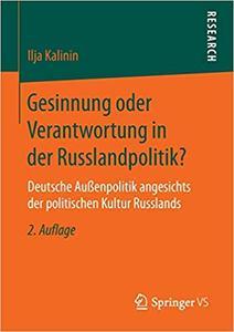 Gesinnung oder Verantwortung in der Russlandpolitik?: Deutsche Außenpolitik angesichts der politischen Kultur Russlands