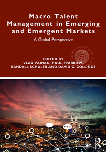 Macro Talent Management in Emerging and Emergent Markets : A Global Perspective