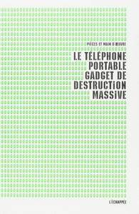 """Collectif, """"Le téléphone portable, gadget de destruction massive"""""""