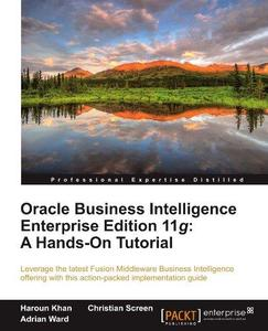 Oracle Business Intelligence Enterprise Edition 11g: A Hands-On Tutorial (Repost)