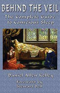 Behind the Veil: The Complete Guide to Conscious Sleep [Kindle Edition]