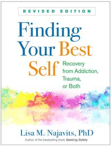 Finding Your Best Self: Recovery from Addiction, Trauma, or Both, Revised Edition