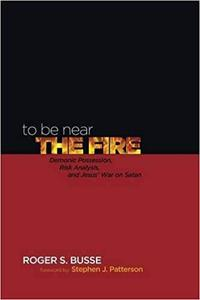 To Be Near the Fire: Demonic Possession, Risk Analysis, and Jesus' War on Satan