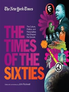 The New York Times The Times of the Sixties: The Culture, Politics, and Personalities that Shaped the Decade (repost)