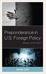 Preponderance in U.S. Foreign Policy: Monster in the Closet