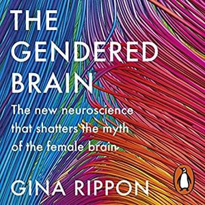 The Gendered Brain: The New Neuroscience that Shatters the Myth of the Female Brain [Audiobook]