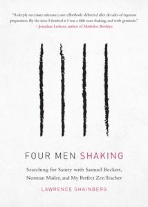 Four Men Shaking: Searching for Sanity with Samuel Beckett, Norman Mailer, and My Perfect Zen Teacher
