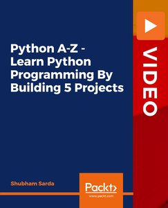 Python A-Z - Learn Python Programming By Building 5 Projects