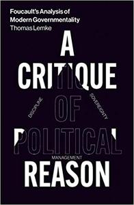 Foucault's Analysis of Modern Governmentality: A Critique of Political Reason