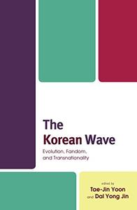 The Korean Wave: Evolution, Fandom, and Transnationality