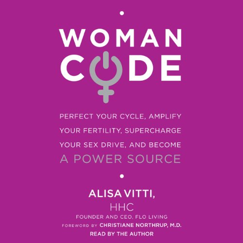 WomanCode: Perfect Your Cycle, Amplify Your Fertility, Supercharge Your Sex Drive, and Become a Power Source [Audiobook]