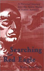 Searching for Red Eagle: A Personal Journey into the Spirit World of Native America