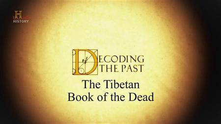 History Channel - Decoding the Past: Tibetan Book of the Dead (2007)