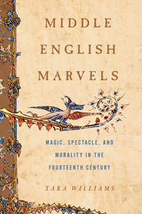 Middle English Marvels : Magic, Spectacle, and Morality in the Fourteenth Century