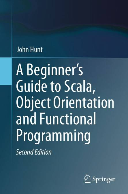 A Beginner's Guide to Scala, Object Orientation and Functional Programming, Second Edition (repost)