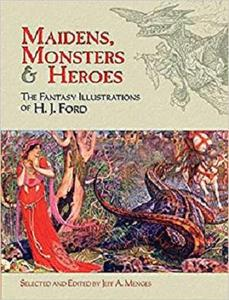 Maidens, Monsters and Heroes: The Fantasy Illustrations of H. J. Ford (Dover Fine Art, History of Art)