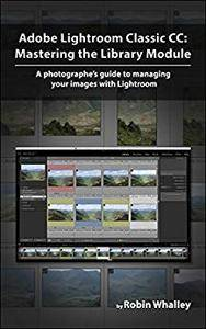 Adobe Lightroom Classic CC: Mastering the Library Module