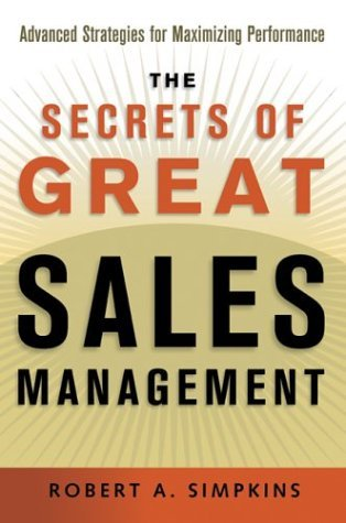 Secrets of Great Sales Management: Advanced Strategies for Maximizing Performance