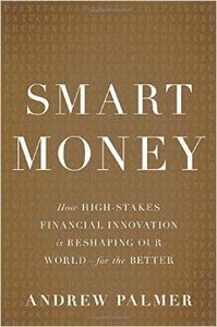 Smart Money: How High-Stakes Financial Innovation is Reshaping Our World — For the Better