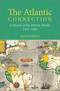 The Atlantic Connection: A History of the Atlantic World, 1450-1900
