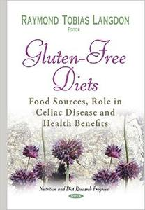 Gluten-free Diets: Food Sources, Role in Celiac Disease and Health Benefits