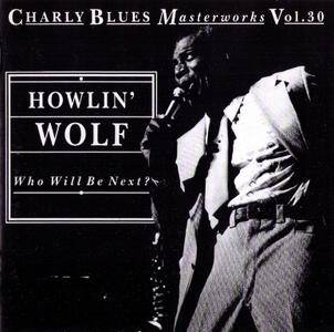 Howlin' Wolf - Who Will Be Next (1992) {Charly Blues Masterworks, Vol. 30}