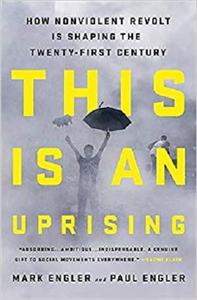 This Is an Uprising: How Nonviolent Revolt Is Shaping the Twenty-First Century [Repost]