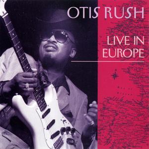 Otis Rush - Live In Europe (1993)