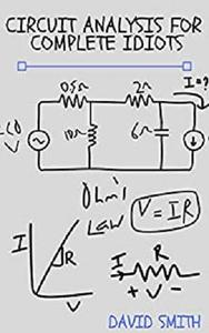Circuit Analysis for Complete Idiots (Electrical Engineering for Complete Idiots)
