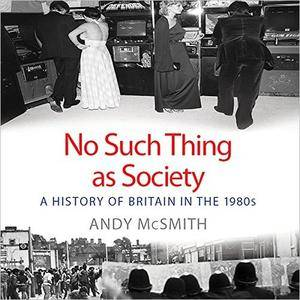 No Such Thing as Society: A History of Britain in the 1980s [Audiobook] {Repost}