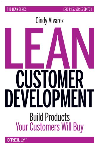 Lean Customer Development: Building Products Your Customers Will Buy (Repost)