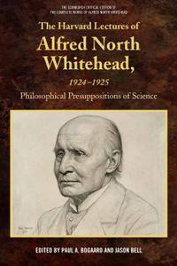 The Harvard Lectures of Alfred North Whitehead, 1924-1925: Philosophical Presuppositions of Science