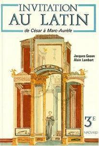 """Jacques Gason, Alain Lambert, """"Invitation Au Latin: De César César à Marc Aurèle: 3e Et Grands Commençants"""""""