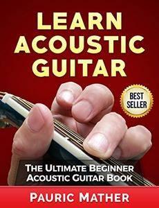 Learn Acoustic Guitar: The Ultimate Beginner Acoustic Guitar Book